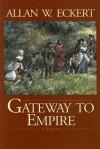 Gateway to Empire - Allan W. Eckert