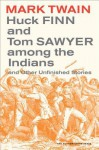 Huck Finn and Tom Sawyer Among the Indians: And Other Unfinished Stories - Mark Twain, Walter Blair