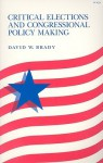 Critical Elections and Congressional Policy Making - David Brady