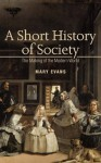 A Short History Of Society: The Making Of The Modern World - Mary Evans