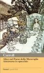 Alice nel Paese delle Meraviglie - Attraverso lo specchio - Lewis Carroll, Milli Graffi, John Tenniel