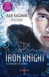 The Iron Knight: El Caballero de Hierro - Julie Kagawa