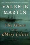 The Ghost of the Mary Celeste - Valerie Martin