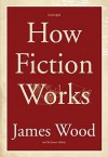 How Fiction Works (Audio) - James Wood, James Adams