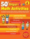 50+ Super-Fun Math Activities: Grade 4: Easy Standards-Based Lessons, Activities, and Reproducibles That Build and Reinforce the Math Skills and Concepts 4th Graders Need to Know - Jack Silbert
