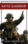 Battle Leadership - Captain Adolf Von Schell, Adolph Von Schell, D M Twomey, Campbell King