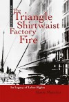The Triangle Shirtwaist Factory Fire: Its Legacy of Labor Rights - Katie Marsico