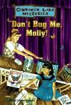 Don't Bug Me, Molly! - Dandi Daley Mackall