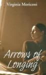 Arrows of Longing - Virginia Moriconi