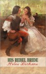 His Rebel Bride (Harlequin Historical) - Helen Dickson