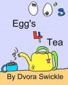 Eggs 4 Tea - Dvora Swickle