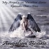 My Angel Is on Vacation Series: Episodes One - Five - Angelica Boone, Marascha Black