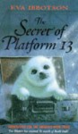 Secret of Platform 13 - Eva Ibbotson