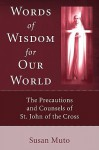 Words of Wisdom for Our World: The Precautions and Counsels of St. John of the Cross - Susan Muto, Kieran Kavanaugh