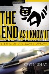 The End As I Know It: A Novel of Millennial Anxiety - Kevin Shay