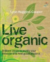 Live Organic: 52 Brilliant Ideas for an Altogether Natural Lifestyle - Lynn Huggins-Cooper