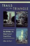 Trails of the Triangle: 170 Hikes in the Raleigh/Durham/Chapel Hill Area - Allen De Hart