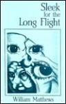 Sleek For the Long Flight - William Matthews