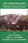 The Medicine Bows: Wyoming's Mountain Country - Scott Thybony, Robert G. Rosenberg, Elizabeth Mullett Rosenberg