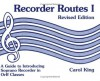 Recorder Routes I - A Guide to Introducing Soprano Recorder in Orff Classes - Carol King