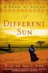 A Different Sun: A Novel of Africa - Elaine Neil Orr
