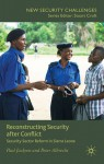 Reconstructing Security after Conflict: Security Sector Reform in Sierra Leone - Paul Jackson, Peter Albrecht