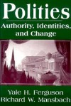 Polities: Authority, Identities, and Change (Studies in International Relations) - Yale H. Ferguson, Richard W. Mansbach