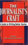 The Journalist's Craft: A Guide to Writing Better Stories - Dennis Jackson, John Sweeney