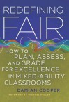 Redefining Fair: How to Plan, Assess, and Grade for Excellence in Mixed-Ability Classrooms - Damian Cooper