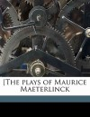The Plays of Maurice Maeterlinck - Maurice Maeterlinck, Richard Hovey