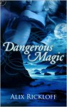 Dangerous Magic - Alix Rickloff
