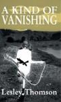 A Kind Of Vanishing - Lesley Thomson