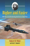 Higher and Faster: Memoir of a Pioneering Air Force Test Pilot - Robert White, Jack L. Summers