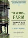 The Vertical Farm: Feeding the World in the 21st Century - Dickson Despommier, Sean Runnette