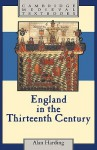 England in the Thirteenth Century (Cambridge Medieval Textbooks) - Alan Harding