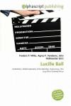 Lucille Ball - Frederic P. Miller, Agnes F. Vandome, John McBrewster