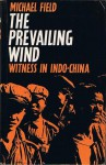 The Prevailing Wind: Witness In Indo-China - Michael Field