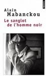 Le Sanglot de l'homme noir - Alain Mabanckou