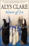 Heart of Ice - Alys Clare