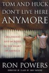 Tom and Huck Don't Live Here Anymore: Childhood and Murder in the Heart of America - Ron Powers