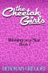 The Cheetah Girls #1 - Wishing on a Star - Deborah Gregory