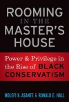 Rooming in the Master's House: Power and Privilege in the Rise of Black Conservatism - Molefi Kete Asante, Ronald E. Hall