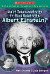 Did It Take Creativity To Find Relativity, Albert Einstein? (Scholastic Science Supergiants) - Melvin A. Berger, Gilda Berger