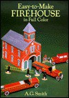 Easy to Make Firehouse in Full Color - A.G. Smith
