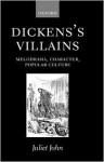 Dicken's Villains: Melodrama, Character, Popular Culture - Juliet John