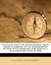 The Fiscal Policy of International Trade: Being a Summary of the Memorandum by Prof. Alfed Marshall Published as a Parliamentary Paper in 1908 - Alfred Marshall, J.M. Robertson