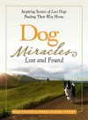 Dog Miracles: Lost and Found: Inspiring Stories of Lost Dogs Finding Their Way Home - Brad Steiger, Sherry Hansen Steiger