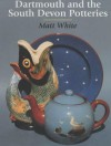 Dartmouth and the South Devon Potteries - Matt White