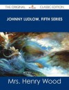 Johnny Ludlow, Fifth Series - The Original Classic Edition - Mrs. Henry Wood