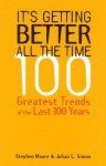 It's Getting Better All the Time: 100 Greatest Trends of the Last 100 years - Stephen Moore, Julian L. Simon